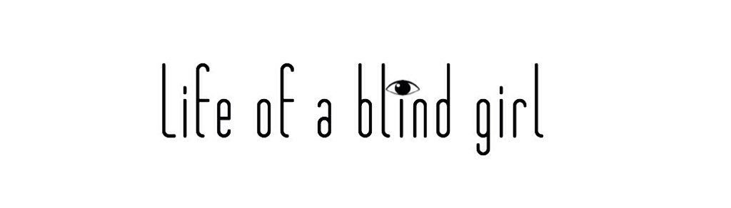 "Blog header that says ""Life of a Blind Girl"""